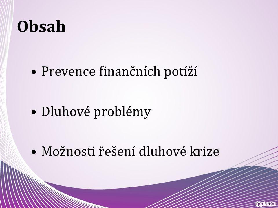 Obsah Prevence finančních potíží Dluhové problémy Možnosti řešení dluhové krize