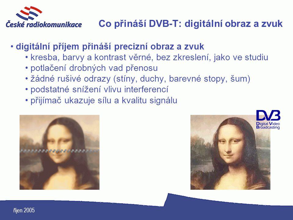 říjen 2005 Co přináší DVB-T: digitální obraz a zvuk digitální příjem přináší precizní obraz a zvuk kresba, barvy a kontrast věrné, bez zkreslení, jako
