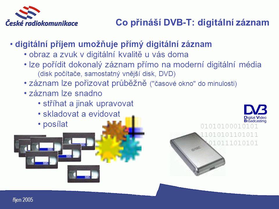 říjen 2005 Co přináší DVB-T: digitální záznam digitální příjem umožňuje přímý digitální záznam obraz a zvuk v digitální kvalitě u vás doma lze pořídit