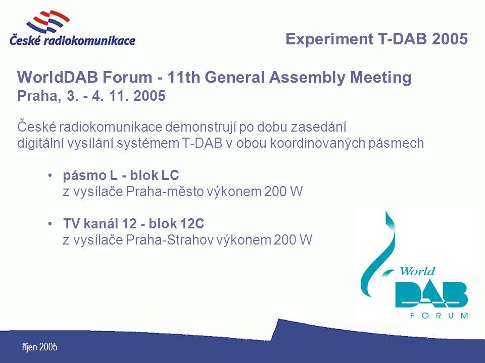 říjen 2005 WorldDAB Forum - 11th General Assembly Meeting Praha, 3. - 4. 11. 2005 České radiokomunikace demonstrují po dobu zasedání digitální vysílán