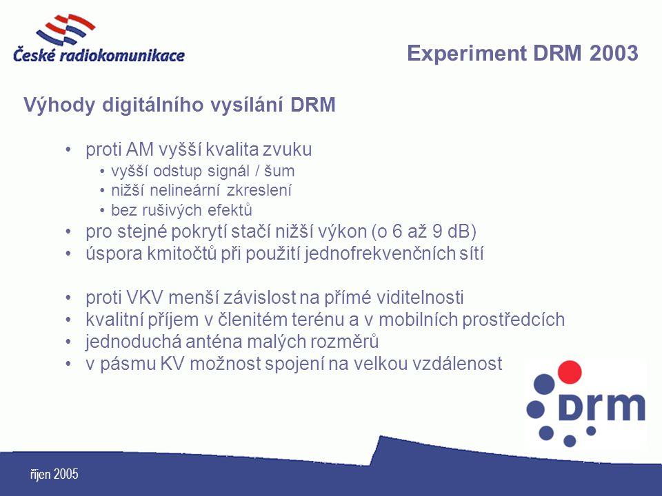 říjen 2005 Výhody digitálního vysílání DRM proti AM vyšší kvalita zvuku vyšší odstup signál / šum nižší nelineární zkreslení bez rušivých efektů pro s