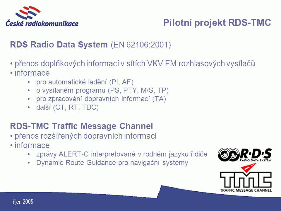 říjen 2005 RDS Radio Data System ( EN 62106:2001) přenos doplňkových informací v sítích VKV FM rozhlasových vysílačů informace pro automatické ladění