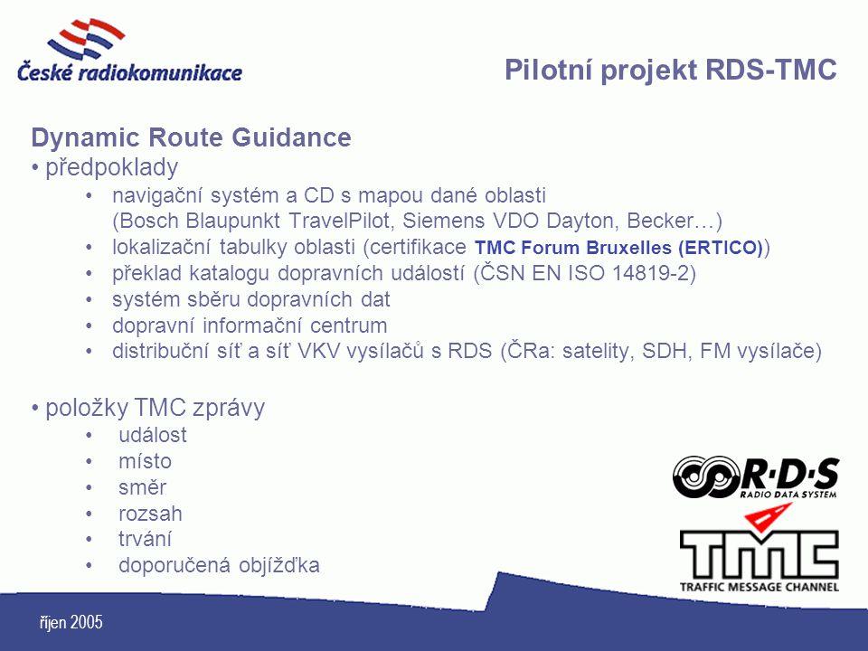 říjen 2005 Dynamic Route Guidance předpoklady navigační systém a CD s mapou dané oblasti (Bosch Blaupunkt TravelPilot, Siemens VDO Dayton, Becker…) lo