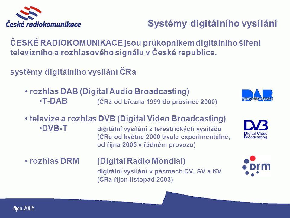 říjen 2005 Systémy digitálního vysílání ČESKÉ RADIOKOMUNIKACE jsou průkopníkem digitálního šíření televizního a rozhlasového signálu v České republice
