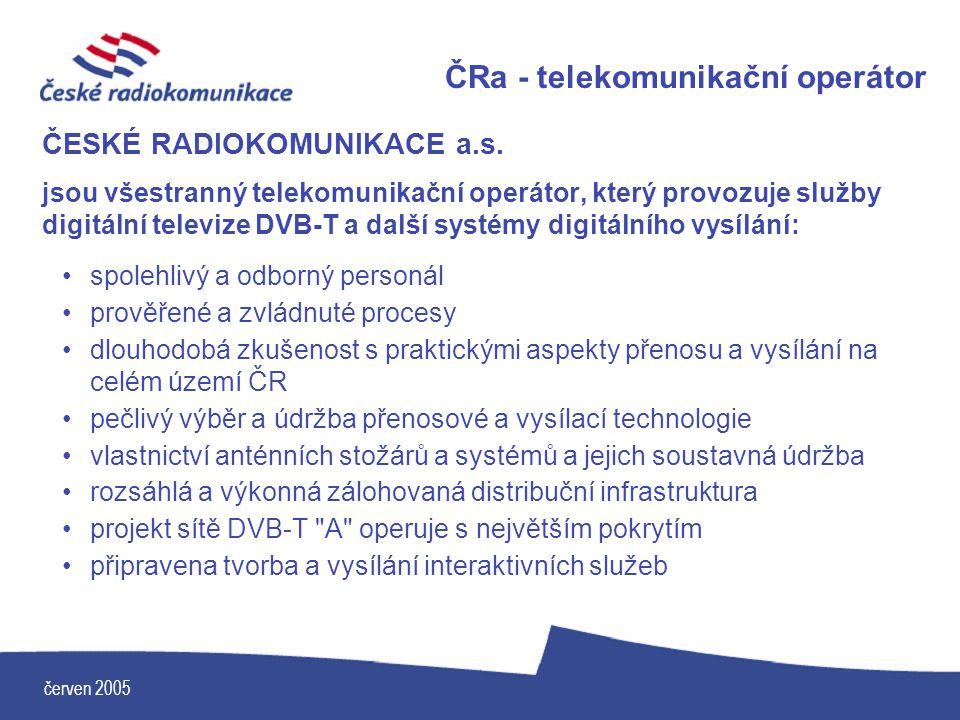 červen 2005 ČRa - telekomunikační operátor ČESKÉ RADIOKOMUNIKACE a.s. jsou všestranný telekomunikační operátor, který provozuje služby digitální telev