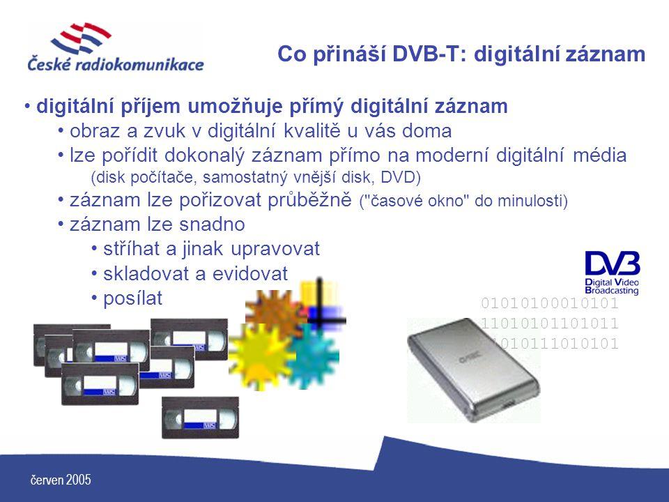 červen 2005 Co přináší DVB-T: digitální záznam digitální příjem umožňuje přímý digitální záznam obraz a zvuk v digitální kvalitě u vás doma lze pořídi