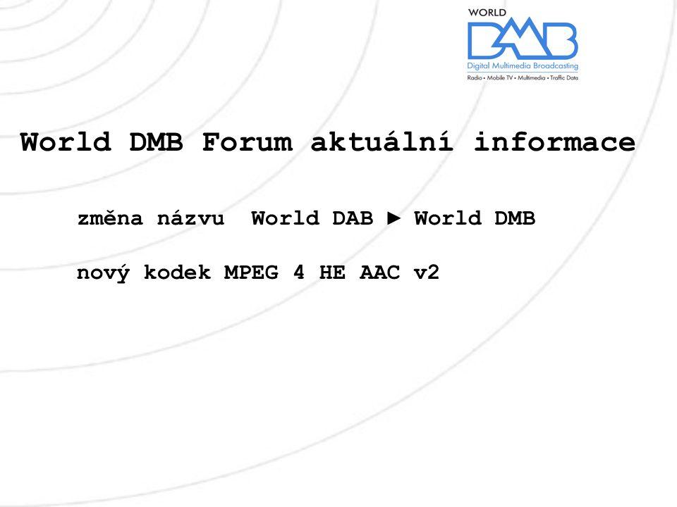 World DMB Forum aktuální informace změna názvu World DAB ► World DMB nový kodek MPEG 4 HE AAC v2