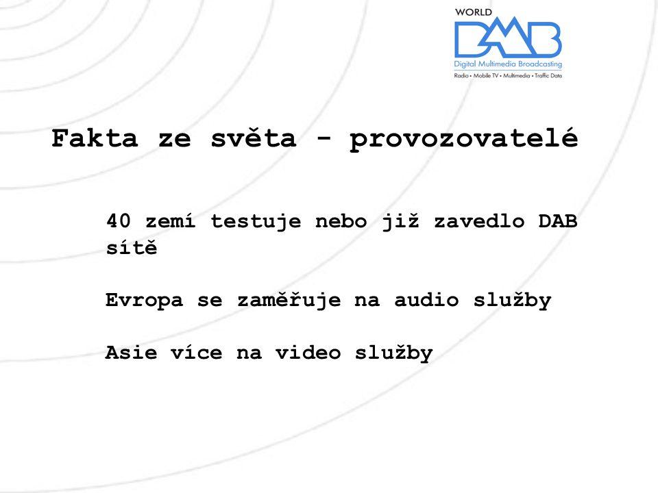 Fakta ze světa - provozovatelé 40 zemí testuje nebo již zavedlo DAB sítě Evropa se zaměřuje na audio služby Asie více na video služby