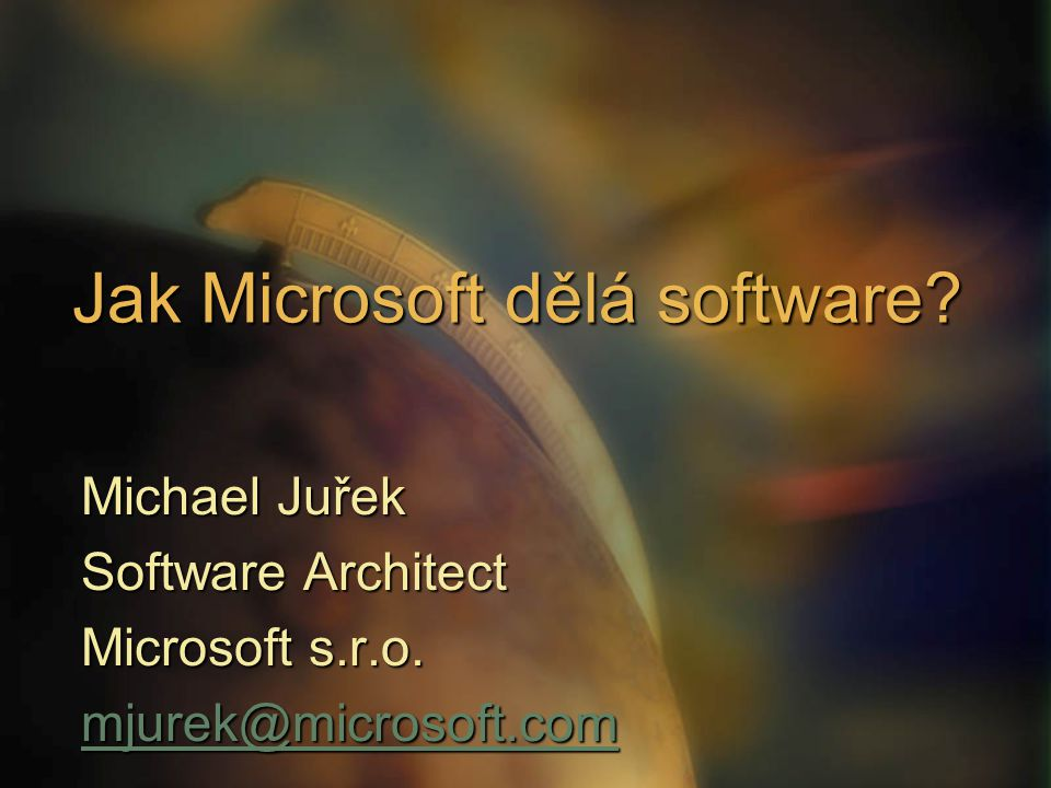 Jak Microsoft dělá software. Michael Juřek Software Architect Microsoft s.r.o.