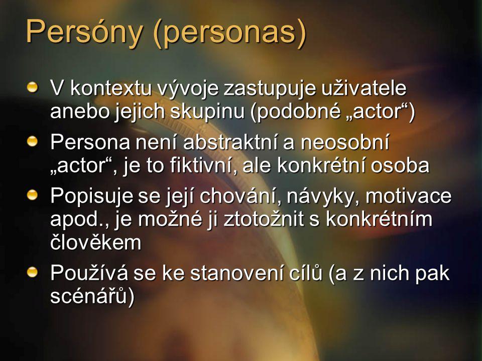 """Persóny (personas) V kontextu vývoje zastupuje uživatele anebo jejich skupinu (podobné """"actor ) Persona není abstraktní a neosobní """"actor , je to fiktivní, ale konkrétní osoba Popisuje se její chování, návyky, motivace apod., je možné ji ztotožnit s konkrétním člověkem Používá se ke stanovení cílů (a z nich pak scénářů)"""