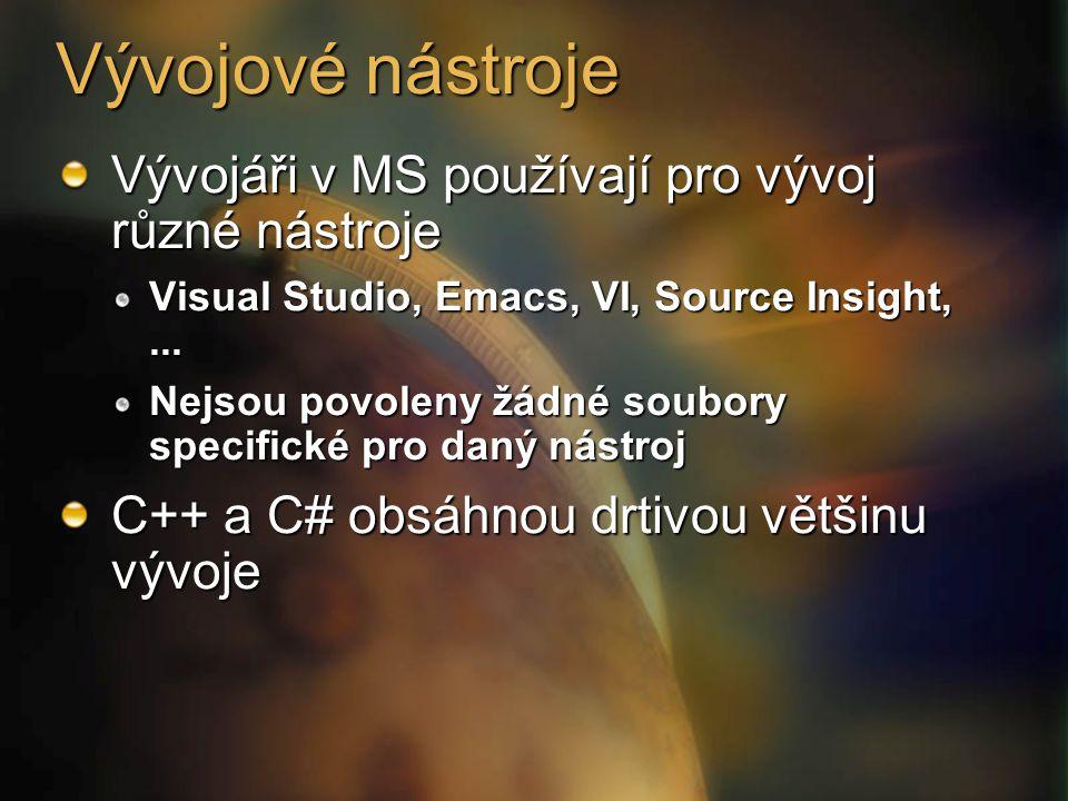 Vývojové nástroje Vývojáři v MS používají pro vývoj různé nástroje Visual Studio, Emacs, VI, Source Insight,...