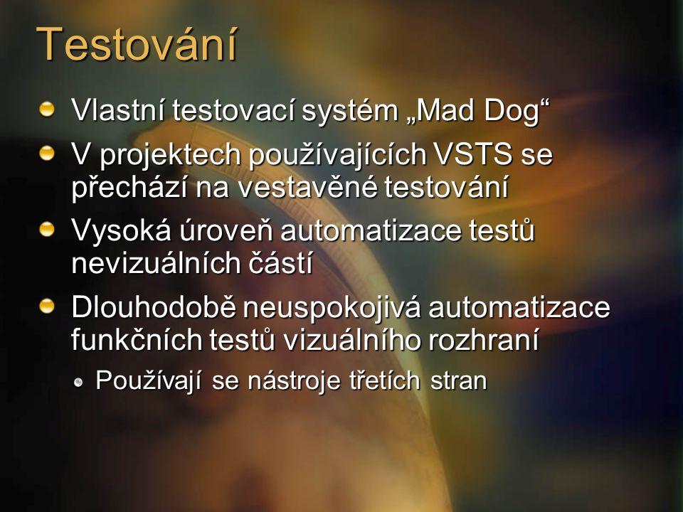 """Testování Vlastní testovací systém """"Mad Dog V projektech používajících VSTS se přechází na vestavěné testování Vysoká úroveň automatizace testů nevizuálních částí Dlouhodobě neuspokojivá automatizace funkčních testů vizuálního rozhraní Používají se nástroje třetích stran"""