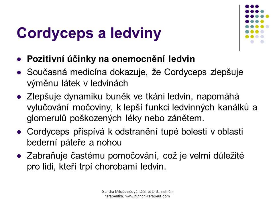 Cordyceps a ledviny Pozitivní účinky na onemocnění ledvin Současná medicína dokazuje, že Cordyceps zlepšuje výměnu látek v ledvinách Zlepšuje dynamiku