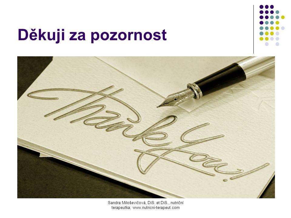 Děkuji za pozornost Sandra Miloševičová, DiS. et DiS., nutriční terapeutka, www.nutricni-terapeut.com