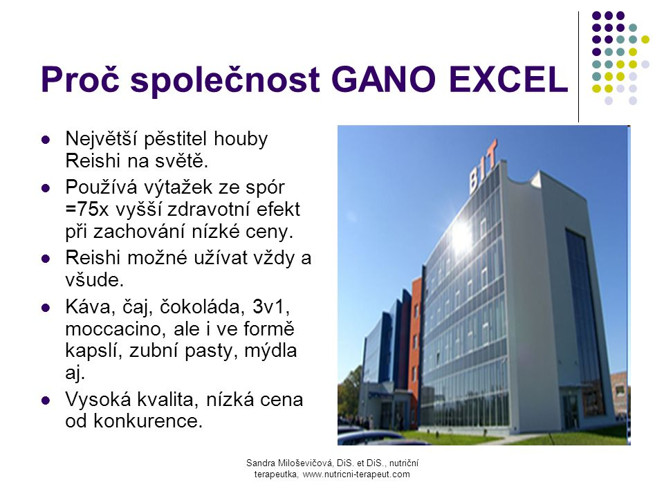 Proč společnost GANO EXCEL Největší pěstitel houby Reishi na světě. Používá výtažek ze spór =75x vyšší zdravotní efekt při zachování nízké ceny. Reish