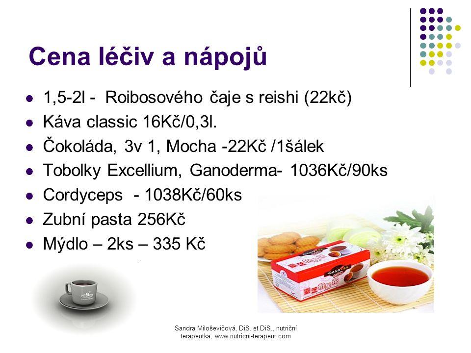 Cena léčiv a nápojů 1,5-2l - Roibosového čaje s reishi (22kč) Káva classic 16Kč/0,3l. Čokoláda, 3v 1, Mocha -22Kč /1šálek Tobolky Excellium, Ganoderma