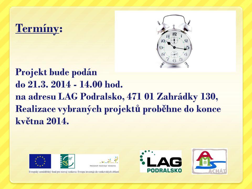 Termíny: Projekt bude podán do 21.3. 2014 - 14.00 hod. na adresu LAG Podralsko, 471 01 Zahrádky 130, Realizace vybraných projekt ů prob ě hne do konce