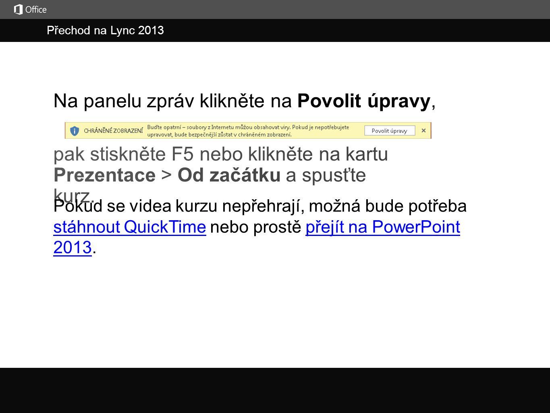 Přechod na Lync 2013 Na panelu zpráv klikněte na Povolit úpravy, Pokud se videa kurzu nepřehrají, možná bude potřeba stáhnout QuickTime nebo prostě přejít na PowerPoint 2013.