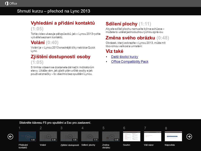 Viz také Další školicí kurzy Office Compatibility Pack Vyhledání a přidání kontaktů (1:05) Tohle video ukazuje pět způsobů, jak v Lyncu 2013 rychle vytvářet seznam kontaktů.