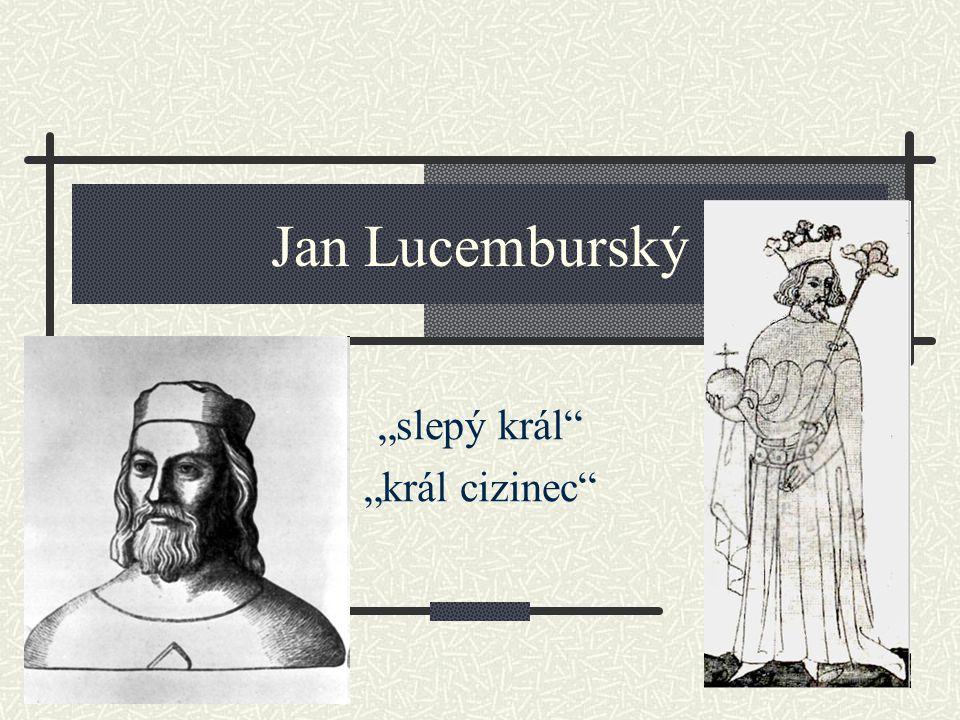 """Jan Lucemburský """"slepý král"""" """"král cizinec"""""""