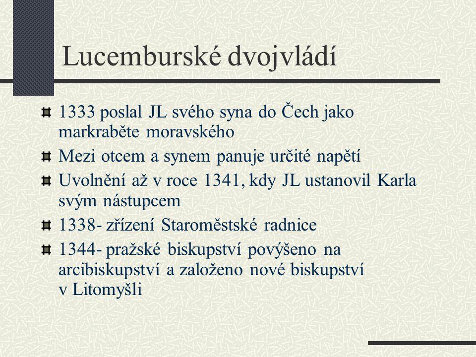 Lucemburské dvojvládí 1333 poslal JL svého syna do Čech jako markraběte moravského Mezi otcem a synem panuje určité napětí Uvolnění až v roce 1341, kd