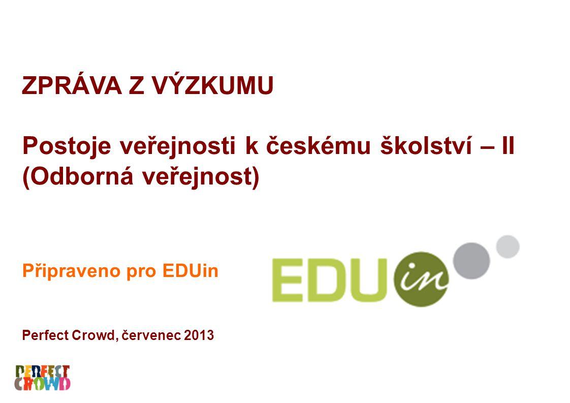 ZPRÁVA Z VÝZKUMU Postoje veřejnosti k českému školství – II (Odborná veřejnost) Připraveno pro EDUin Perfect Crowd, červenec 2013