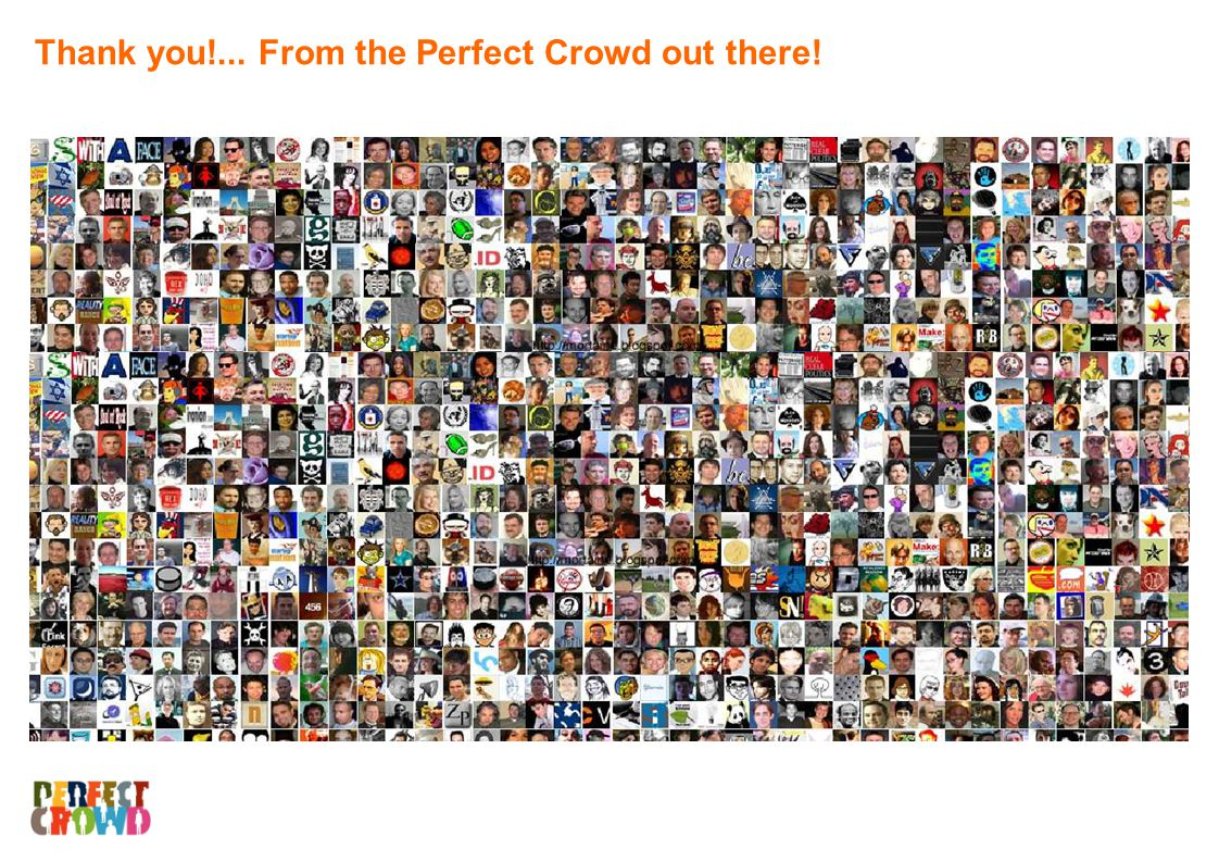 QUANT QUAL QUANT Thank you!... From the Perfect Crowd out there!