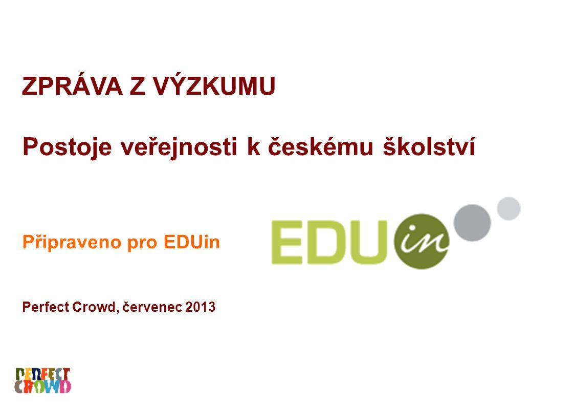 ZPRÁVA Z VÝZKUMU Postoje veřejnosti k českému školství Připraveno pro EDUin Perfect Crowd, červenec 2013