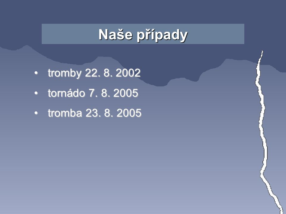 Naše případy tromby 22. 8. 2002tromby 22. 8. 2002 tornádo 7.