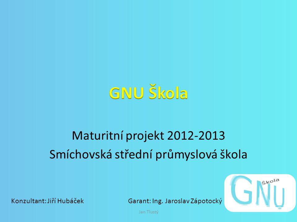 Maturitní projekt 2012-2013 Smíchovská střední průmyslová škola Jan Tlustý Konzultant: Jiří HubáčekGarant: Ing.