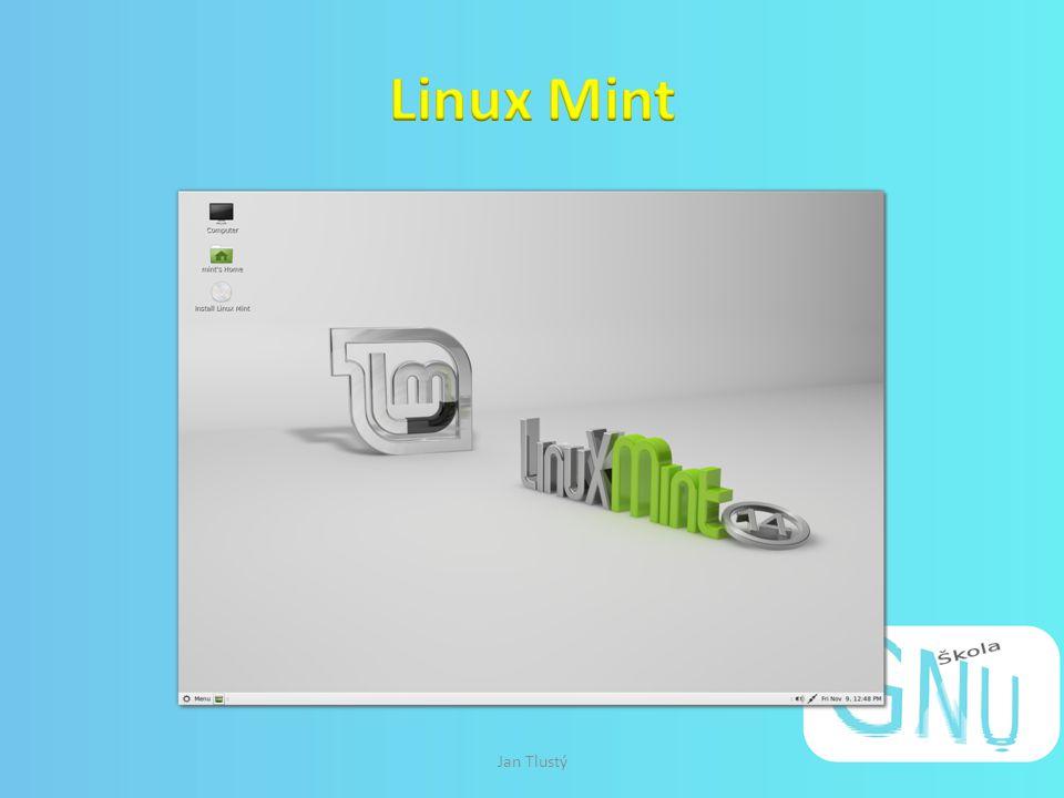 Linuxová distribuce User-friendly Nízká HW náročnost Ihned po instalaci obsahuje dostatečnou SW výbavu pro většinu uživatelů Jan Tlustý