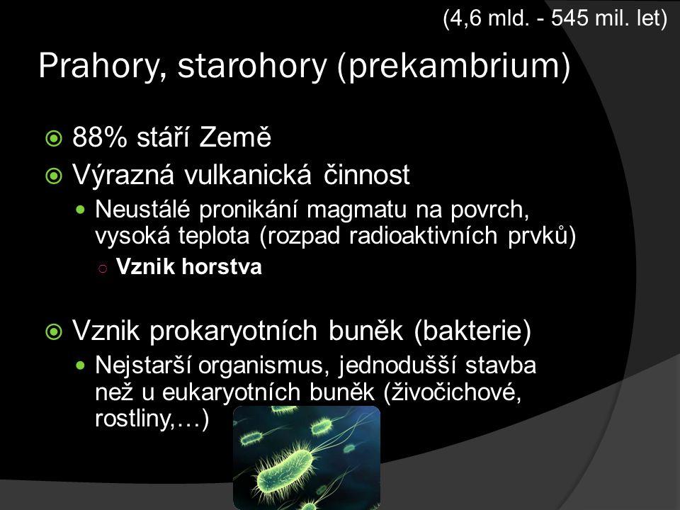 Prahory, starohory (prekambrium)  88% stáří Země  Výrazná vulkanická činnost Neustálé pronikání magmatu na povrch, vysoká teplota (rozpad radioaktiv