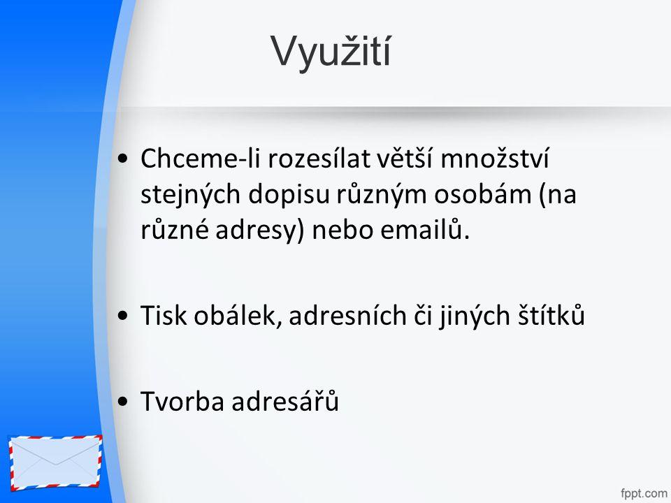 Využití Chceme-li rozesílat větší množství stejných dopisu různým osobám (na různé adresy) nebo emailů.