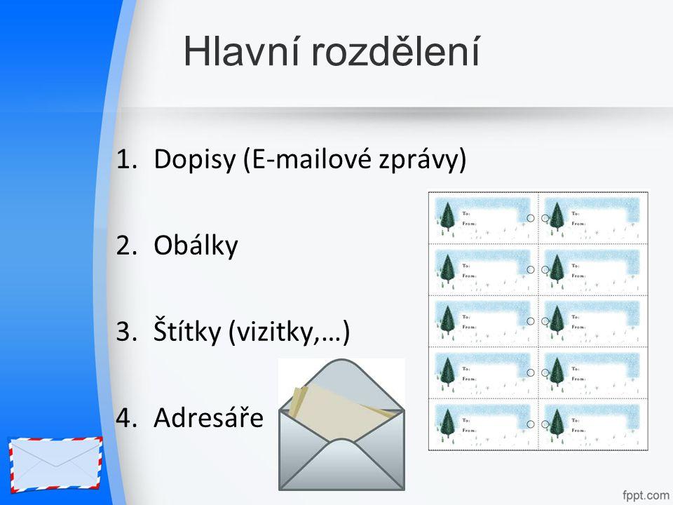 Hlavní rozdělení 1.Dopisy (E-mailové zprávy) 2.Obálky 3.Štítky (vizitky,…) 4.Adresáře