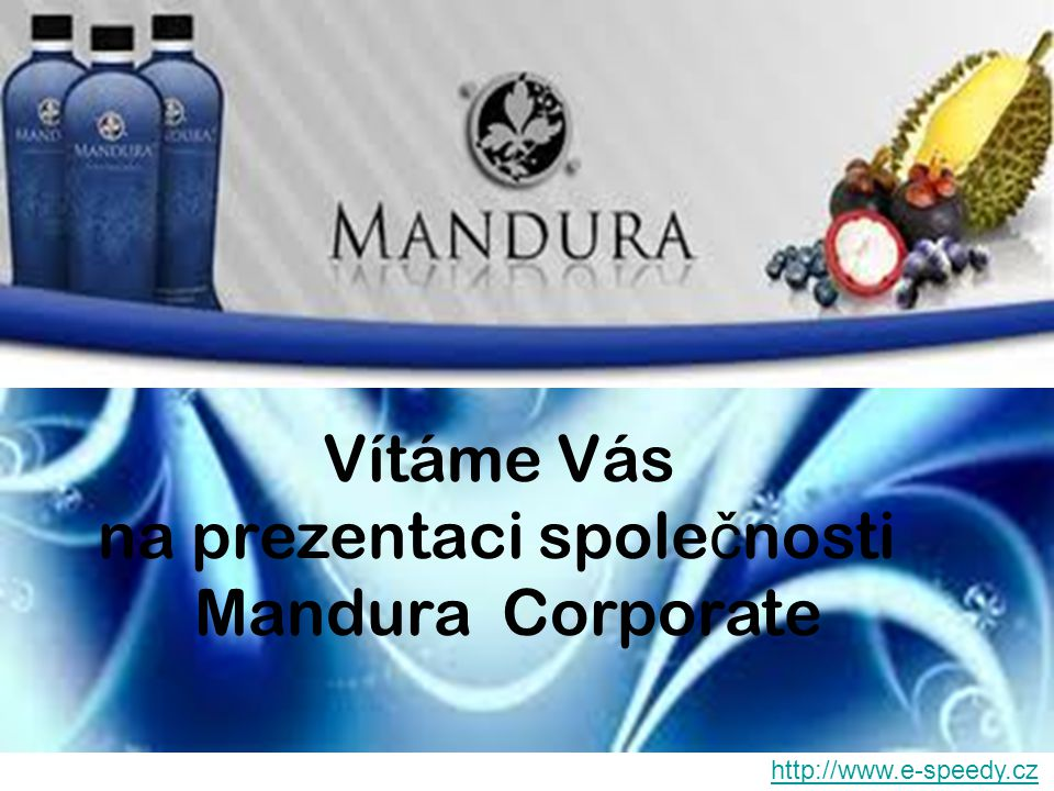 Vítáme Vás na prezentaci spole č nosti Mandura Corporate http://www.e-speedy.cz