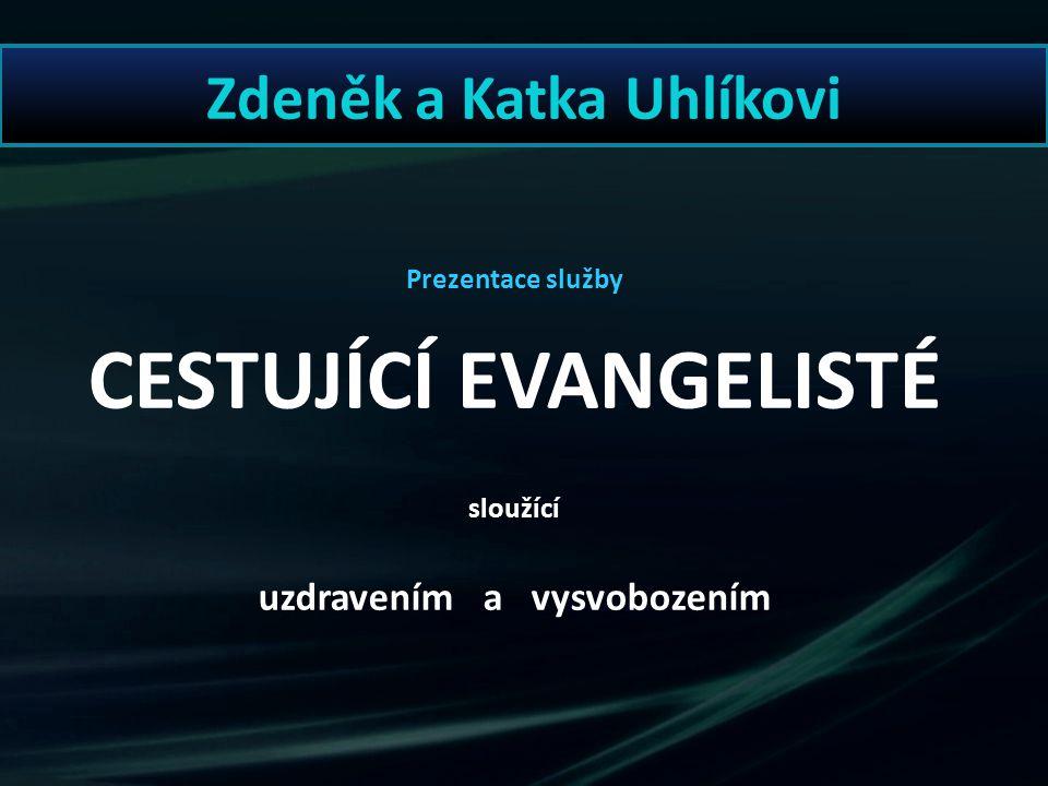 Zdeněk a Katka Uhlíkovi Prezentace služby CESTUJÍCÍ EVANGELISTÉ sloužící uzdravením a vysvobozením