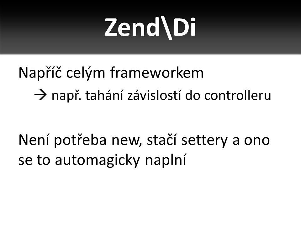 Zend\Di Napříč celým frameworkem  např.