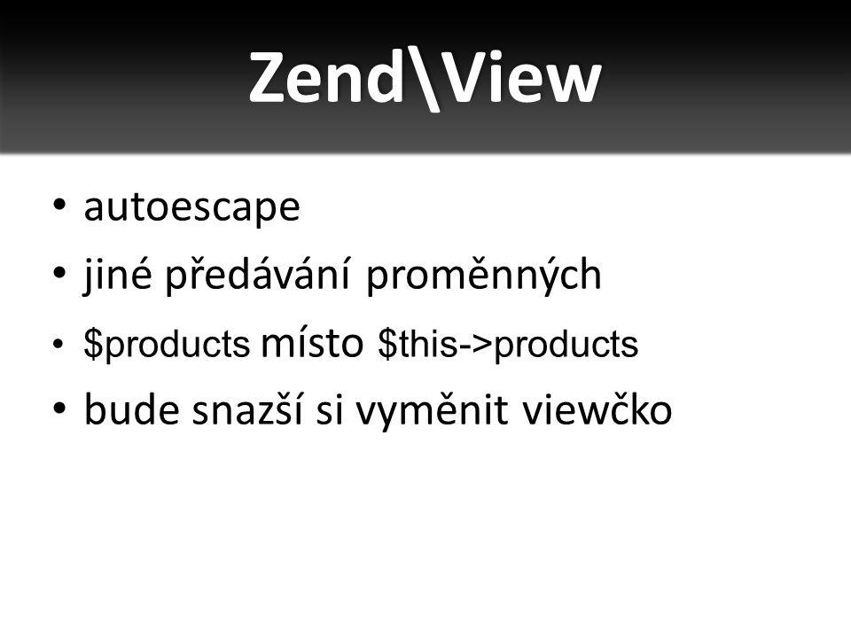 Zend\View autoescape jiné předávání proměnných $products místo $this->products bude snazší si vyměnit viewčko