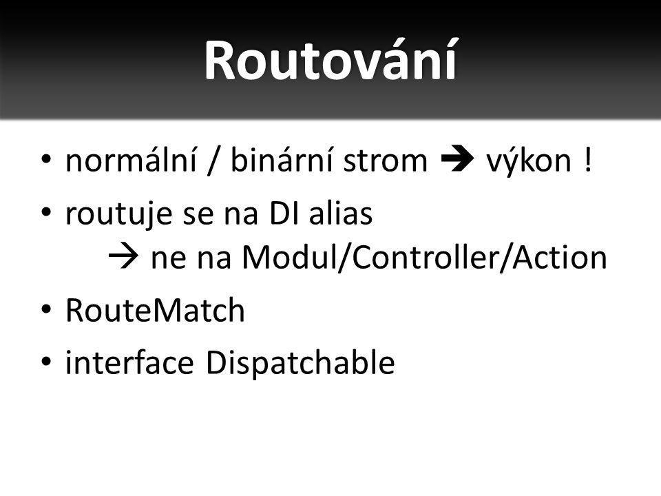 normální / binární strom  výkon ! routuje se na DI alias  ne na Modul/Controller/Action RouteMatch interface Dispatchable