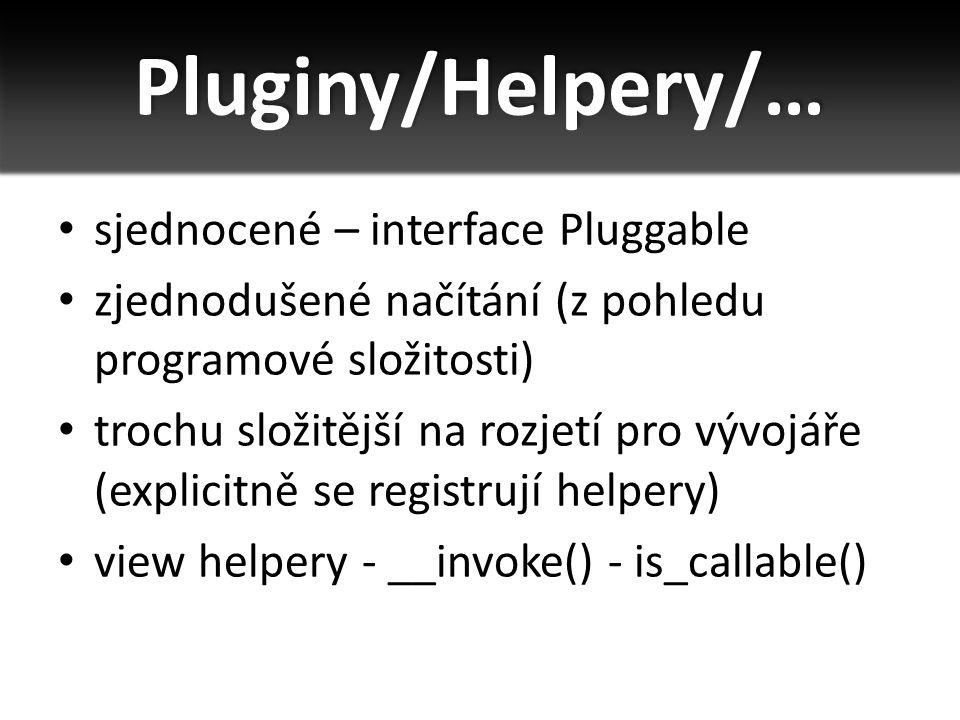 sjednocené – interface Pluggable zjednodušené načítání (z pohledu programové složitosti) trochu složitější na rozjetí pro vývojáře (explicitně se registrují helpery) view helpery - __invoke() - is_callable()