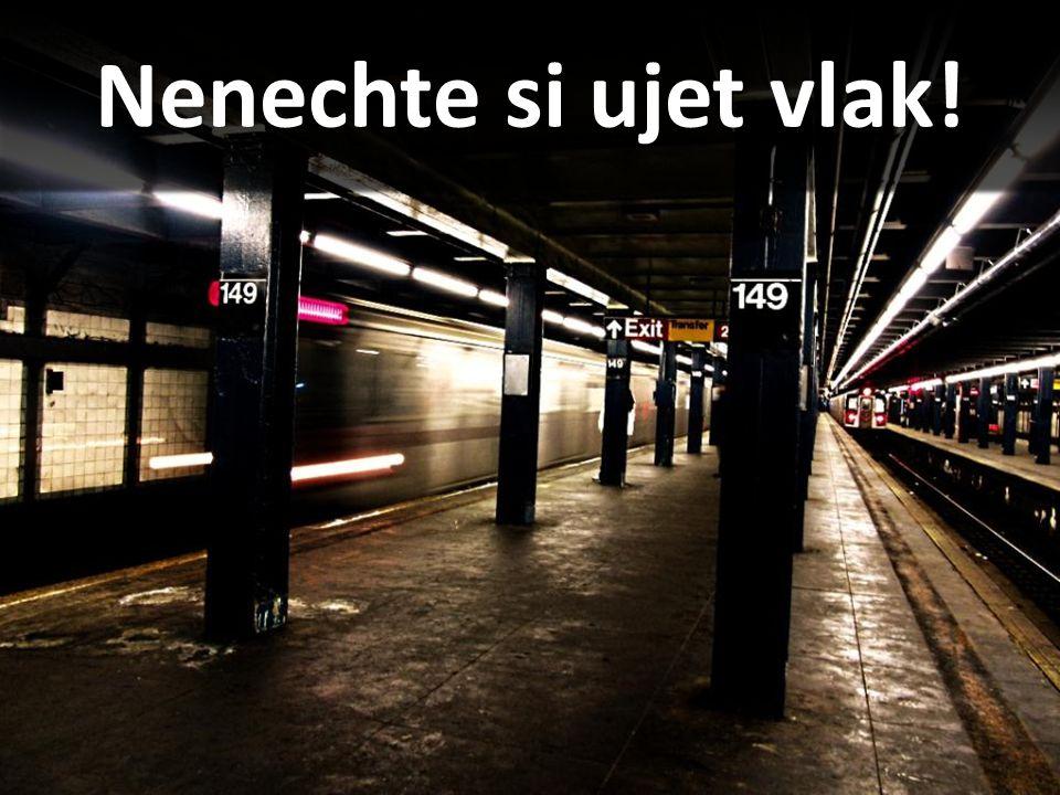 Nenechte si ujet vlak!