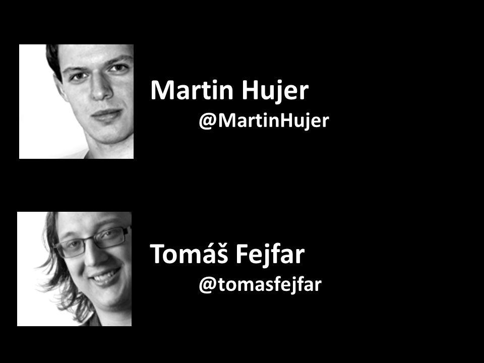 Martin Hujer @MartinHujer Tomáš Fejfar @tomasfejfar