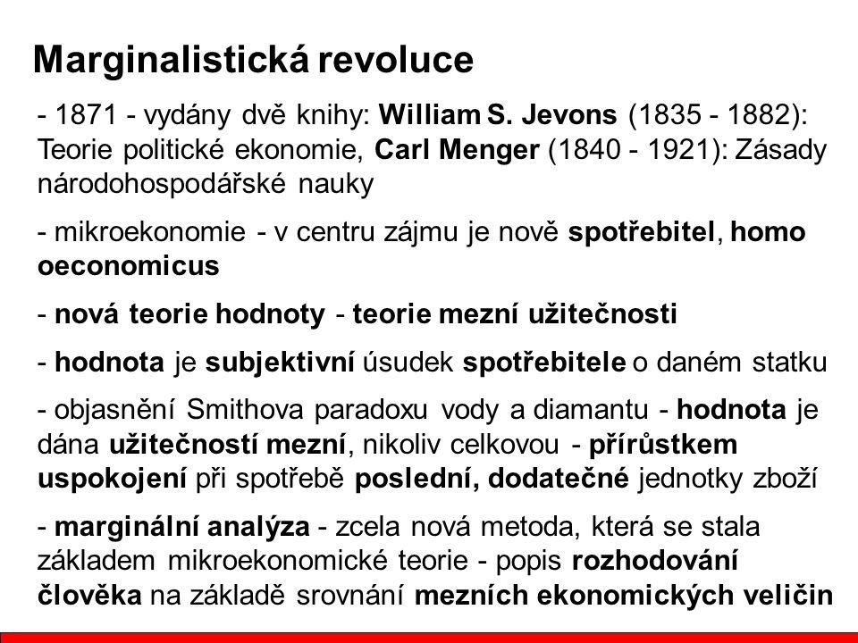Marginalistická revoluce - 1871 - vydány dvě knihy: William S. Jevons (1835 - 1882): Teorie politické ekonomie, Carl Menger (1840 - 1921): Zásady náro