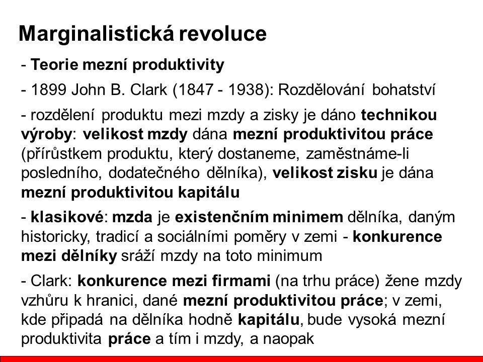 Marginalistická revoluce - Teorie mezní produktivity - 1899 John B. Clark (1847 - 1938): Rozdělování bohatství - rozdělení produktu mezi mzdy a zisky