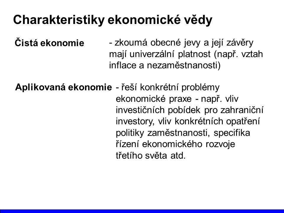 Charakteristiky ekonomické vědy Čistá ekonomie - zkoumá obecné jevy a její závěry mají univerzální platnost (např.