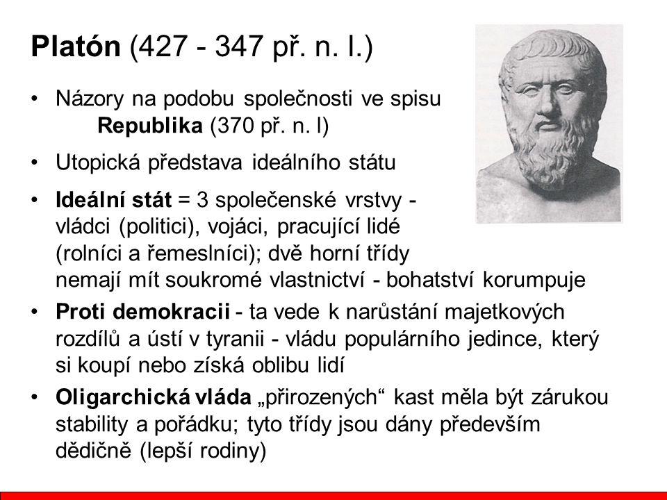 Platón (427 - 347 př. n. l.) Názory na podobu společnosti ve spisu Republika (370 př. n. l) Utopická představa ideálního státu Ideální stát = 3 společ