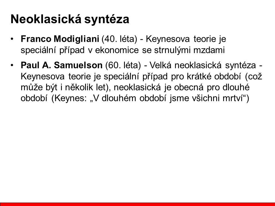 Franco Modigliani (40. léta) - Keynesova teorie je speciální případ v ekonomice se strnulými mzdami Paul A. Samuelson (60. léta) - Velká neoklasická s