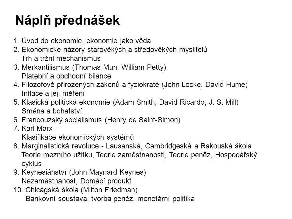 1. Úvod do ekonomie, ekonomie jako věda 2. Ekonomické názory starověkých a středověkých myslitelů Trh a tržní mechanismus 3. Merkantilismus (Thomas Mu