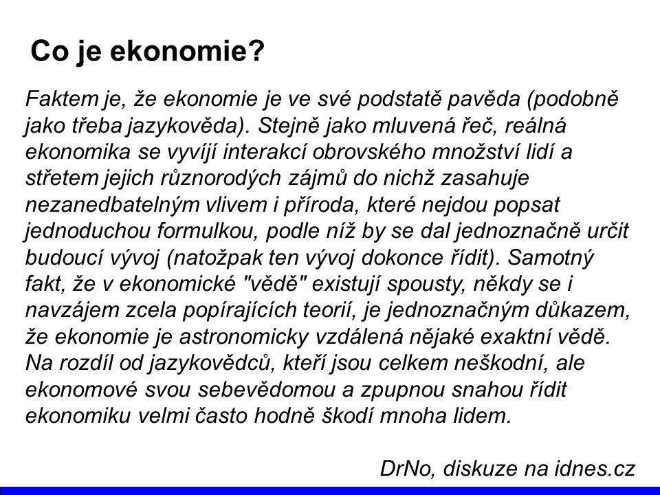 Faktem je, že ekonomie je ve své podstatě pavěda (podobně jako třeba jazykověda). Stejně jako mluvená řeč, reálná ekonomika se vyvíjí interakcí obrovs
