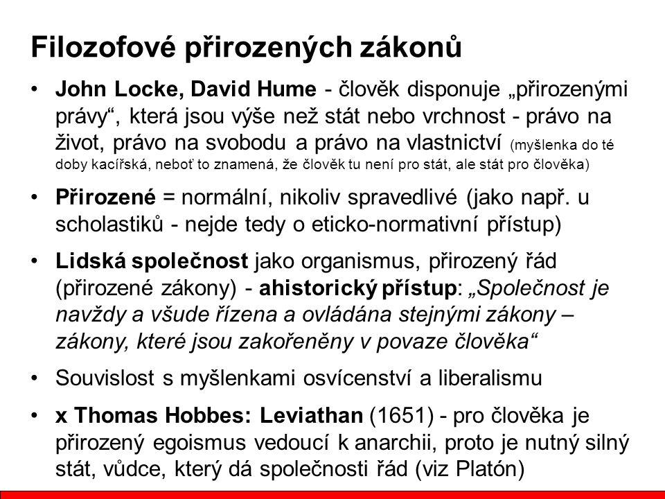 """John Locke, David Hume - člověk disponuje """"přirozenými právy , která jsou výše než stát nebo vrchnost - právo na život, právo na svobodu a právo na vlastnictví (myšlenka do té doby kacířská, neboť to znamená, že člověk tu není pro stát, ale stát pro člověka) Přirozené = normální, nikoliv spravedlivé (jako např."""